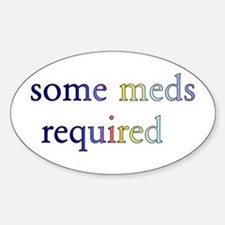 Some Meds Required Oval Decal