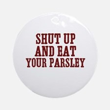 shut up and eat your parsley Ornament (Round)