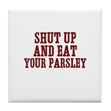 shut up and eat your parsley Tile Coaster