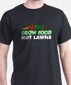Grow Food Not Lawns T-Shirt
