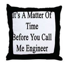 It's A Matter Of Time Before You Call Throw Pillow