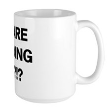 Why Are We Doing This? Mug