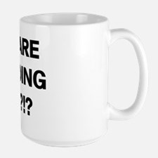 Why Are We Doing This? Mug