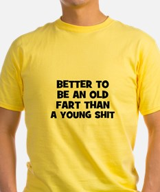 Better to be an old fart than T