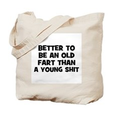 Better to be an old fart than Tote Bag