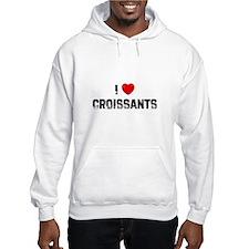 I * Croissants Hoodie