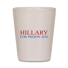 Hillary For Prison Shot Glass