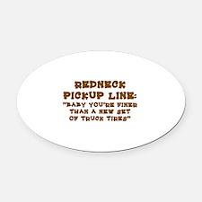 REDNECK PICKUP LINE:  Oval Car Magnet