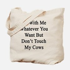 Do With Me Whatever You Want But Don't To Tote Bag
