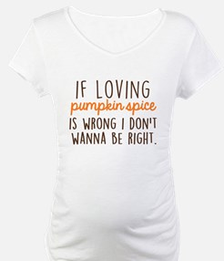 If Loving Pumpkin Spice is Wrong Shirt