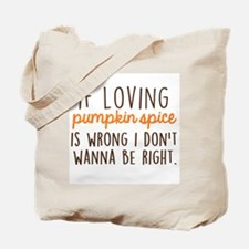 If Loving Pumpkin Spice is Wrong, I Don't Tote Bag
