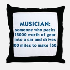 MUSICIAN: SOMEONE WHO PACKS $5000 WOR Throw Pillow