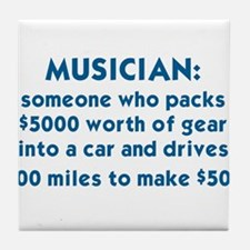MUSICIAN: SOMEONE WHO PACKS $5000 WOR Tile Coaster
