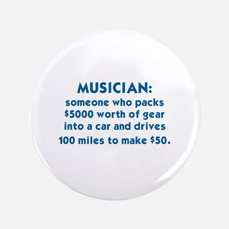 MUSICIAN: SOMEONE WHO PACKS $5000 WORTH OF  Button