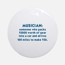 MUSICIAN: SOMEONE WHO PACKS $5000 W Round Ornament