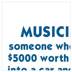 MUSICIAN: SOMEONE WHO PACKS $5000 WORTH OF GEAR IN Poster