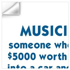 MUSICIAN: SOMEONE WHO PACKS $5000 WORTH OF GEAR IN Wall Decal