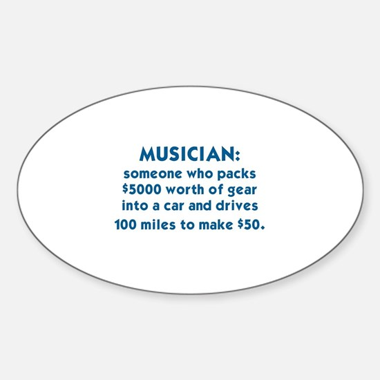 MUSICIAN: SOMEONE WHO PACKS $5000 W Sticker (Oval)