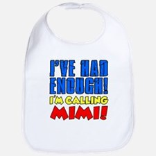 Had Enough Calling Mimi Bib