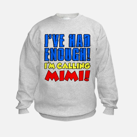 Had Enough Calling Mimi Sweatshirt