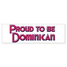 Proud to be Dominican Bumper Bumper Sticker