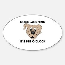 DOGS - GOOD MORNING IT'S PEE O'CLOC Sticker (Oval)