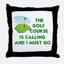 THE GOLF COURSE IS CALLING AND I MUST Throw Pillow