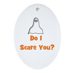 Do I Scare You? (ghost) Oval Ornament