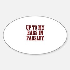 up to my ears in parsley Oval Decal