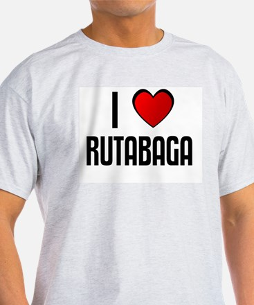 I LOVE RUTABAGA T-Shirt