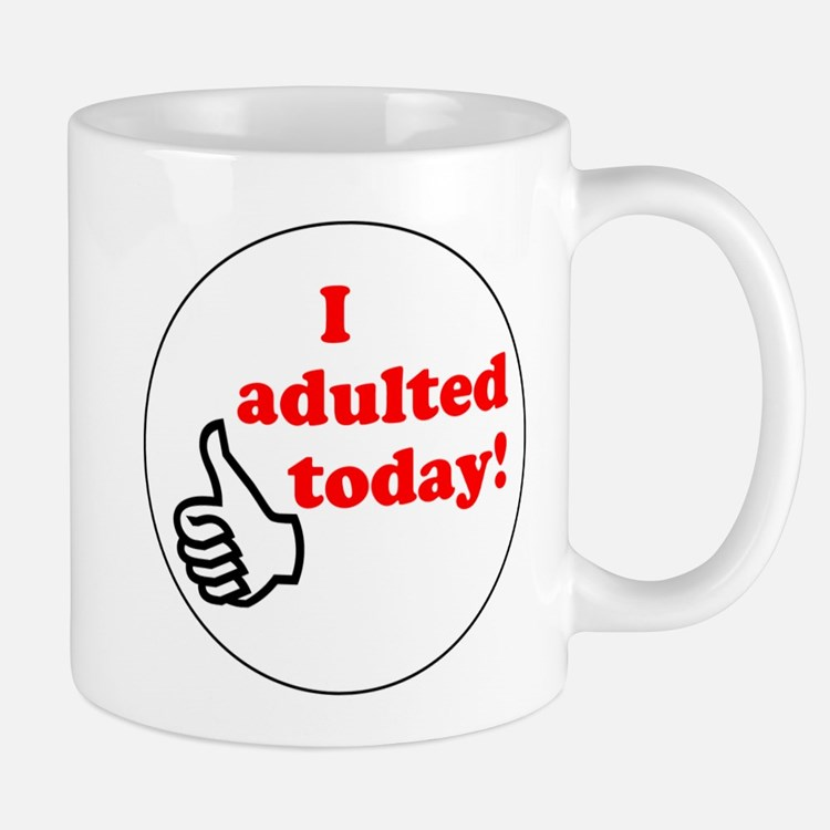 I Adulted Today! Mug