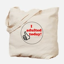I Adulted Today! Tote Bag