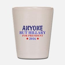 Anyone But Hillary Shot Glass