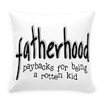 Fatherhood - Paybacks Everyday Pillow