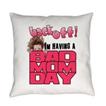 Bad Mom Day Everyday Pillow