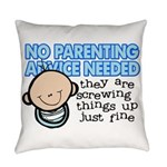 No Parenting Advice Needed Everyday Pillow