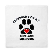 Reserved For My Shetland Sheepdog Queen Duvet