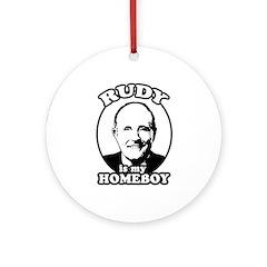 Rudy Giuliani is my homeboy Ornament (Round)