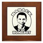 Barack Obama is my homeboy Framed Tile