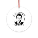 Barack Obama is my homeboy Ornament (Round)