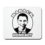 Barack Obama is my homeboy Mousepad