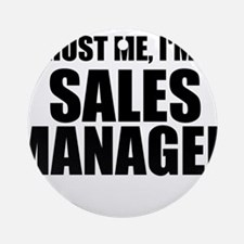 Trust Me, I'm A Sales Manager Round Ornament