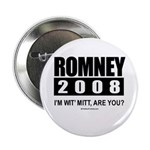 Romney 2008: I'm wit' Mitt. Are you? Button