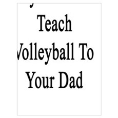 My Dad Can Teach Volleyball To Your Dad  Poster