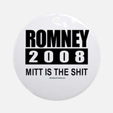 Romney 2008: Mitt is the shit Ornament (Round)