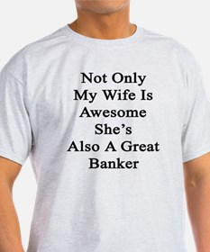 Not Only My Wife Is Awesome She's Al T-Shirt