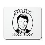 John is my Homeboy Mousepad