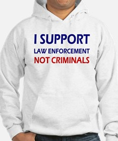 I support law enforcement not cr Hoodie