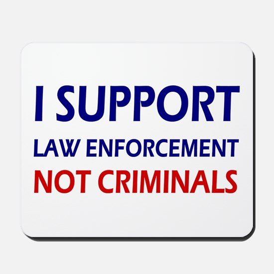 I support law enforcement not criminals Mousepad