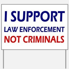I support law enforcement not criminals Yard Sign